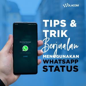 Tips & Trik Berjualan Menggunakan WhatsApp Status