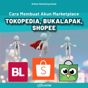 Cara Membuat Account Marketplace Tokopedia, Shopee & Bukalapak - Online Marketing Guidance