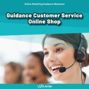 Guidelines Customer Service Online Shop - Online Marketing Guidance Wolamart